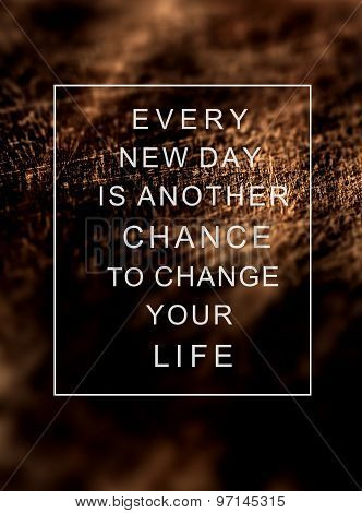 Motivational Poster Quote On  Rustic Wooden Background Every New Day Is Another Chance To Change You