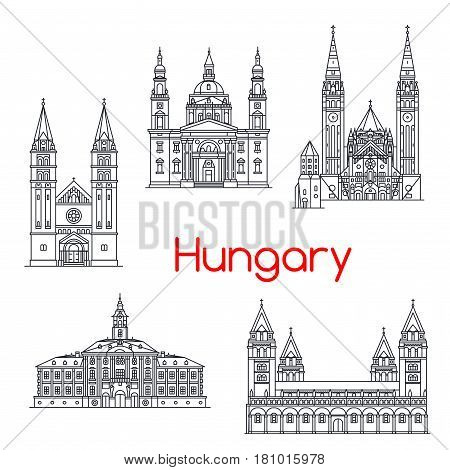 Hungary landmarks architecture and Hungarian famous buildings. Vector isolated icons and facades of Szeget Town Hall and Pecs Cathedral, Saint Stephen Basilica, Nyiregyhaza Catholic Church