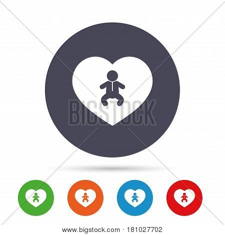Love Baby infant sign icon. Toddler boy in pajamas or crawlers body symbol. Child WC toilet. Round colourful buttons with flat icons. Vector