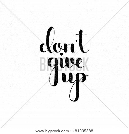 Don't give up handwritten lettering. Inspirational and motivational quote. Modern vector hand drawn calligraphy with grunge overlay texture over white background for your banner or postcard design