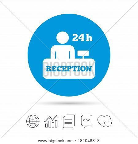 Reception sign icon. 24 hours Hotel registration table with administrator symbol. Copy files, chat speech bubble and chart web icons. Vector