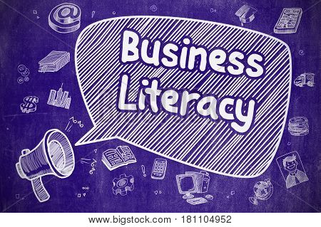 Business Concept. Bullhorn with Wording Business Literacy. Cartoon Illustration on Blue Chalkboard. Business Literacy on Speech Bubble. Doodle Illustration of Yelling Mouthpiece. Advertising Concept.