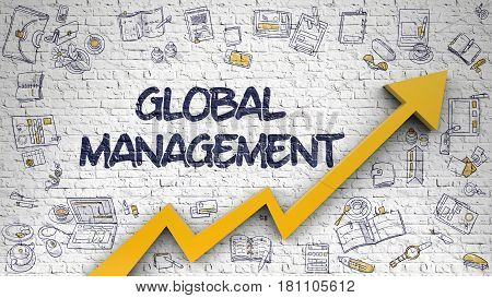 White Brickwall with Global Management Inscription and Orange Arrow. Improvement Concept. Global Management - Increase Concept with Doodle Icons Around on White Brickwall Background. 3d.