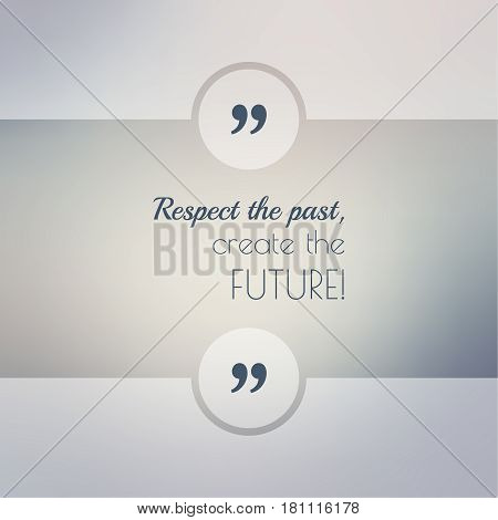 Abstract Blurred Background. Inspirational quote. wise saying in square. for web, mobile app. Respect the past, create the future