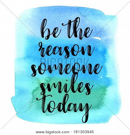 Inspirational quote Be the reason someone smiles today on pink watercolor strokes background. Modern calligraphy text. Vector illustration for posters, t-shirts and cards