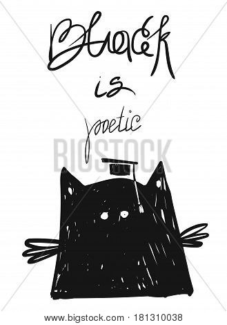 Hand drawn vector doodle sketched silhouette of black cat with handwritten quote Black is poetic.Card template isolated on white background.