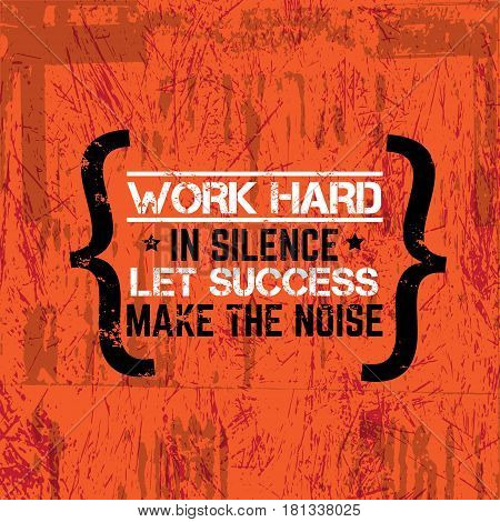 Work hard in silence let success make the noise. Quote typographical background about hard work and progress . Vector template for card banner print for t-shirt.