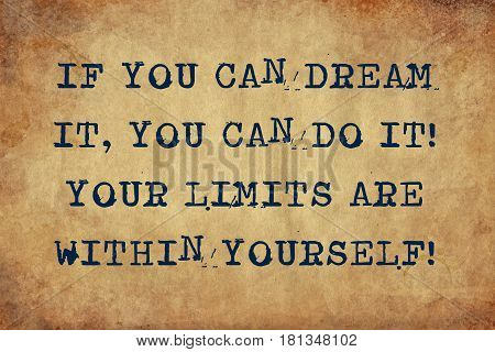 Inspiring motivation quote of if you can dream it, you can do it! your limits are within yourself with typewriter text. Distressed Old Paper with Typing image.