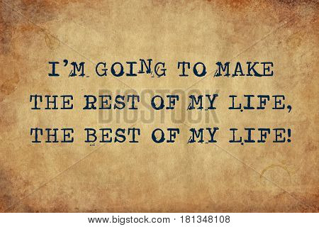 Inspiring motivation quote of I'm going to make the rest of my life the best of my life with typewriter text. Distressed Old Paper with Typing image.