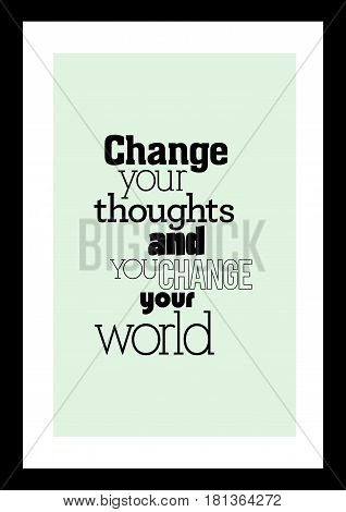 Lettering quotes motivation about life quote. Calligraphy Inspirational quote. Change your thoughts and you change your world.