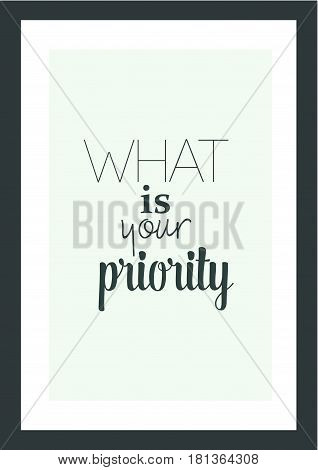 Lettering quotes motivation about life quote. Calligraphy Inspirational quote. What is your priority.