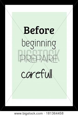 Lettering quotes motivation about life quote. Calligraphy Inspirational quote. Before beginning prepare careful.