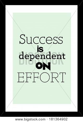 Lettering quotes motivation about life quote. Calligraphy Inspirational quote. Success is dependent on effort.