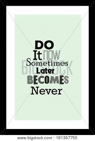 Lettering quotes motivation about life quote. Calligraphy Inspirational quote. Do it now, sometimes later becomes never.
