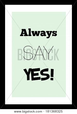 Lettering quotes motivation about life quote. Calligraphy Inspirational quote. Always say yes!