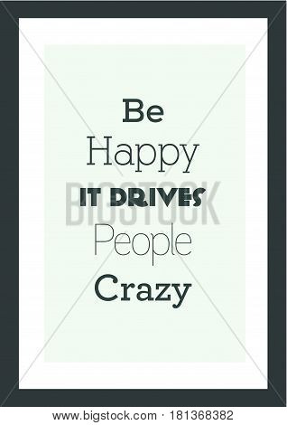 Lettering quotes motivation about life quote. Calligraphy Inspirational quote. Be happy, it drivers people crazy.