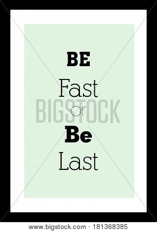 Lettering quotes motivation about life quote. Calligraphy Inspirational quote. Be fast or be last.