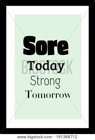 Lettering quotes motivation about life quote. Calligraphy Inspirational quote. Sore, today strong tomorrow
