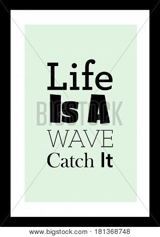 Lettering quotes motivation about life quote. Calligraphy Inspirational quote. Life is a wave, catch it.