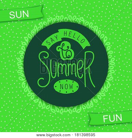 Say Hello To Summer. Now. Hand drawn labels and design elements for decoration. Vector doodle badges EPS 10