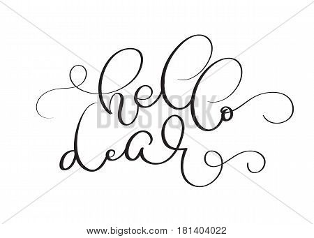 Hello Dear vector vintage text on white background. Calligraphy lettering illustration EPS10.