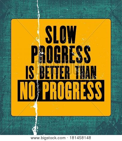 Inspiring motivation quote with text Slow Progress Is Better Than No Progress. Vector typography poster design concept. Distressed old peeled metal sign. Vintage card with canvas texture.