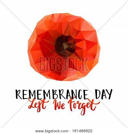 Vector illustration of a geometrical bright poppy flower. Remembrance day symbol. Lest we forget lettering. Remembrance day lettering.