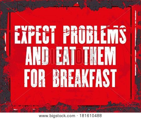 Inspiring motivation quote with text Expect Problems and Eat Them For Breakfast. Vector typography poster design concept. Distressed old metal sign texture.
