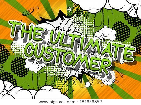 The Ultimate Customer - Comic book style word on abstract background.