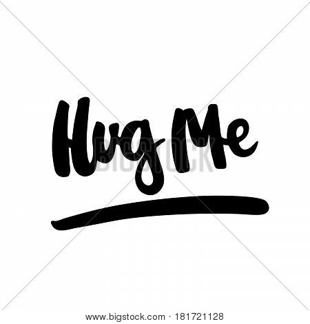 Hug me. The inscription hand-drawing of back ink on a white background. Vector Image. It can be used for website design, article, phone case, poster, t-shirt ,mug etc.