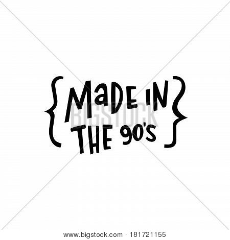 Made in the 90s! The inscription hand-drawing of ink on a white background. Vector Image. It can be used for website design article phone case poster t-shirt mug etc.