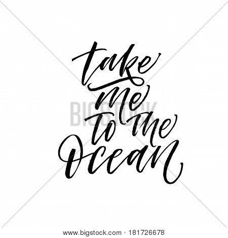 Take me to the ocean postcard. Summer lettering. Ink illustration. Modern brush calligraphy. Isolated on white background.