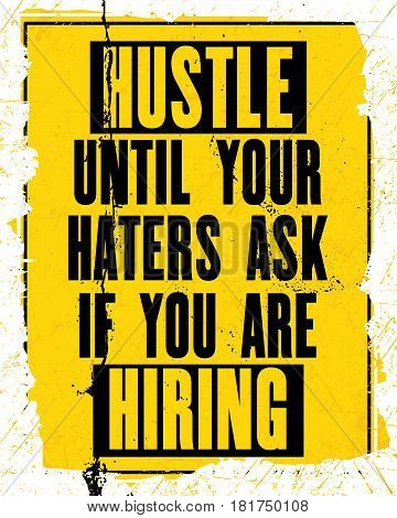 Inspiring motivation quote with text Hustle Until Your Haters Ask If You Are Hiring. Vector typography poster design concept. Distressed old metal sign texture.