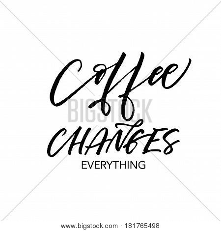 Coffee changes everything postcard. Ink illustration. Modern brush calligraphy. Isolated on white background.