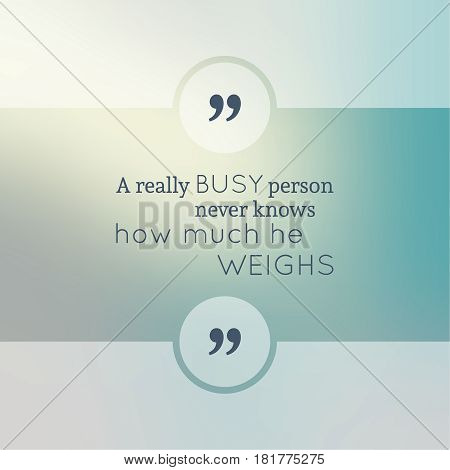 Abstract Blurred Background. Inspirational quote. wise saying in square. for web, mobile app. A really busy person never knows how much he weighs