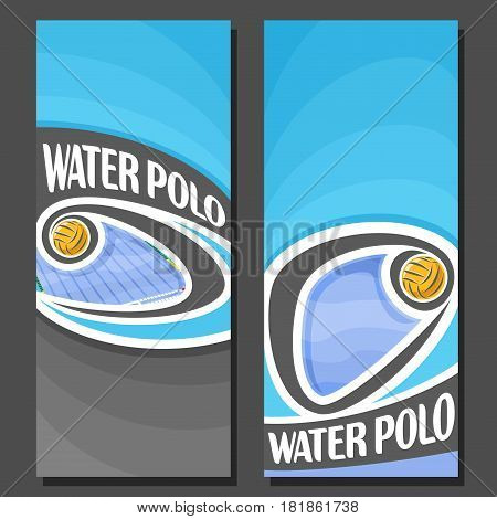 Vector vertical Banners for Water Polo: 2 layouts for title text on water polo theme, flying waterpolo ball in swimming pool, abstract banner for inscriptions on black background, sports invite ticket