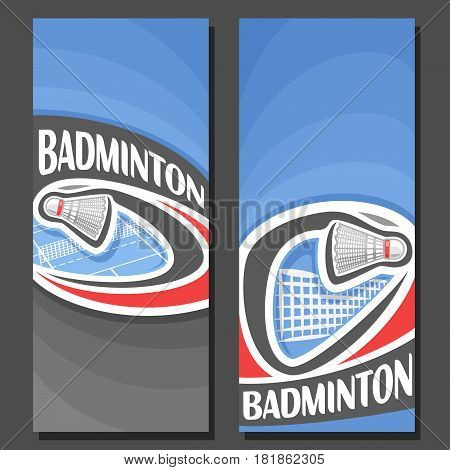 Vector vertical Banners for Badminton: 2 layouts for title text on badminton theme, shuttlecock flying on curve above net court, abstract banner for inscription on blue background, sport invite ticket