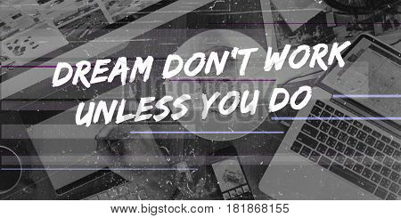 Dream Don't Work Unless You Do Concept