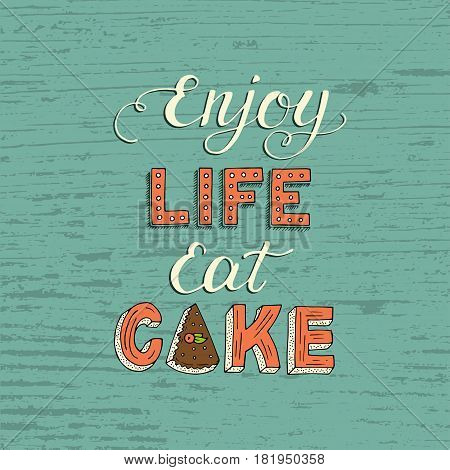 Unique lettering poster with a phrase ENJOY LIFE EAT CAKE. Vector art. Trendy handwritten illustration for t-shirt design, notebook cover, poster for bakery shop and cafe.