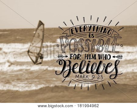 Hand lettering Everything is possible for him who believes, made in background of sea with floating boat with sail. Christian poster. New Testament