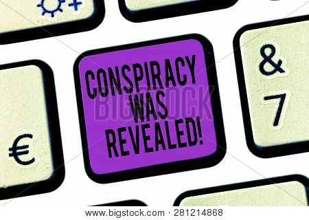 Word writing text Conspiracy Was Revealed. Business concept for the activity of secretly planned was unleashed Keyboard key Intention to create computer message pressing keypad idea. poster