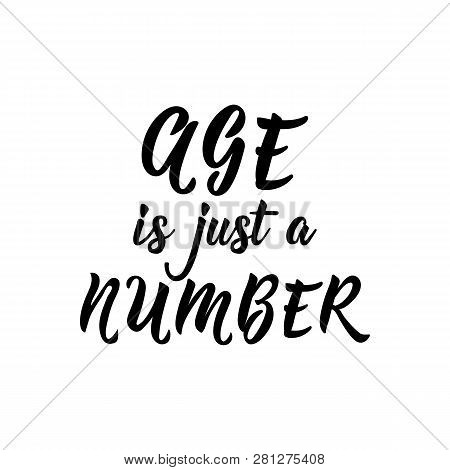 Age Is Just A Number. Lettering. Vector Hand Drawn Motivational And Inspirational Quote. Calligraphi