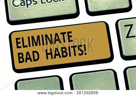 Word writing text Eliminate Bad Habits. Business concept for To stop a routine bad, behaviour or addiction Keyboard key Intention to create computer message pressing keypad idea. poster