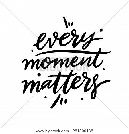 Every Moment Matters Hand Drawn Vector Lettering. Motivation Quote.