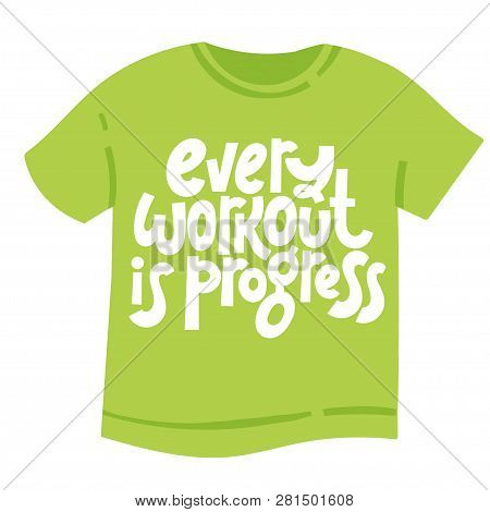 Every Workout Is Progress. T-shirt With Hand Drawn Vector Lettering About Gym, Fitness, Wellness Pro