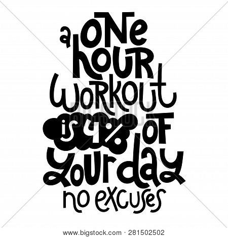 b8f26a49b A One Hour Workout Is 4 Percents Of Your Day, No Excuses. Vector Lettering