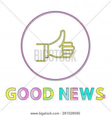 Color Notification Icon Of Successful Outcome, Good News Report With Thumps-up Depiction In Minimali