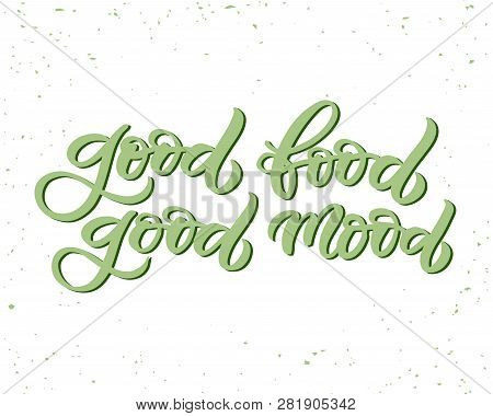 Hand Drawn Lettering Card. The Inscription: Good Food Good Mood. Perfect Design For Greeting Cards,
