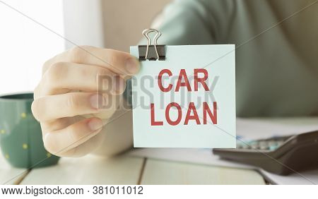 Car Loan Concept With Text, Calculation For Debt Repayment.