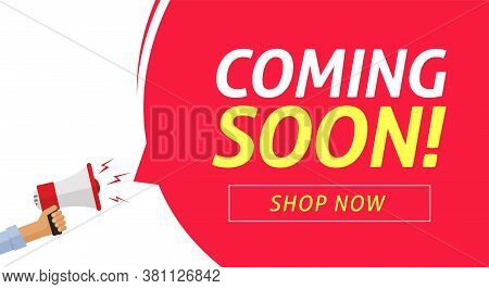 Coming Soon Banner Vector Poster On Loud Shout Megaphone And Bubble Speech Announcement Flat Cartoon